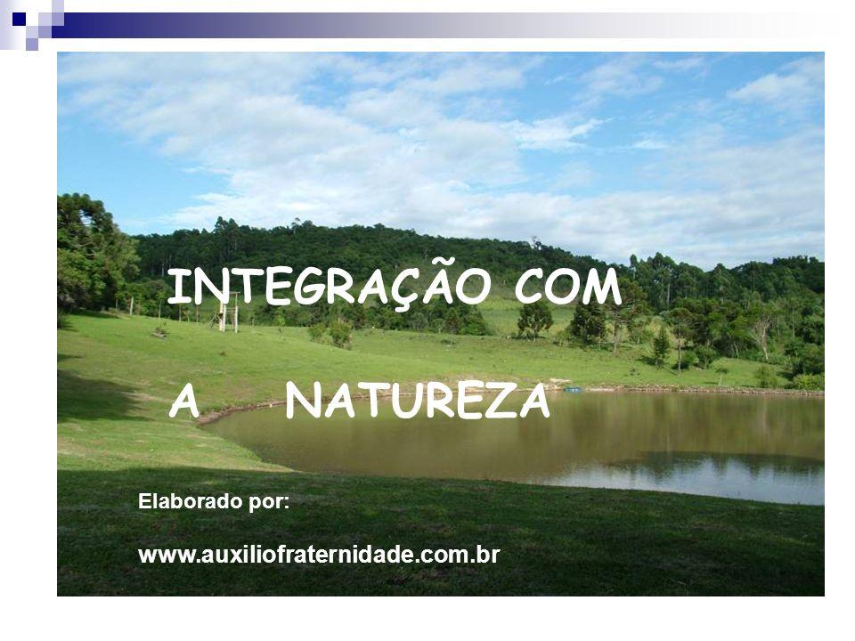 INTEGRAÇÃO COM A NATUREZA Elaborado por: www.auxiliofraternidade.com.br