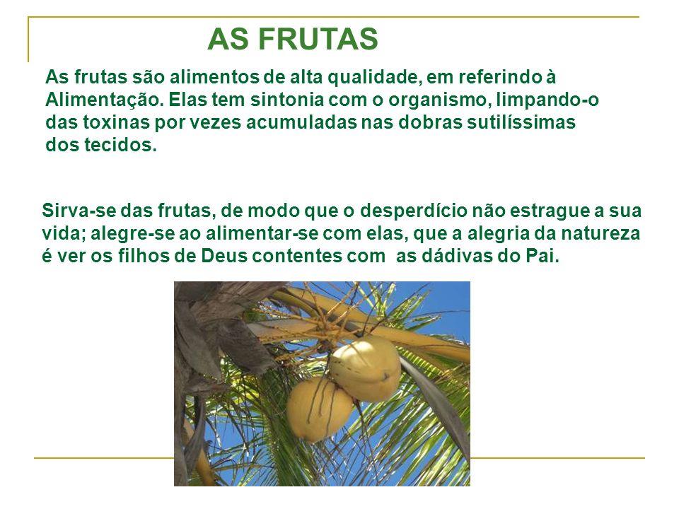 AS FRUTAS As frutas são alimentos de alta qualidade, em referindo à Alimentação. Elas tem sintonia com o organismo, limpando-o das toxinas por vezes a
