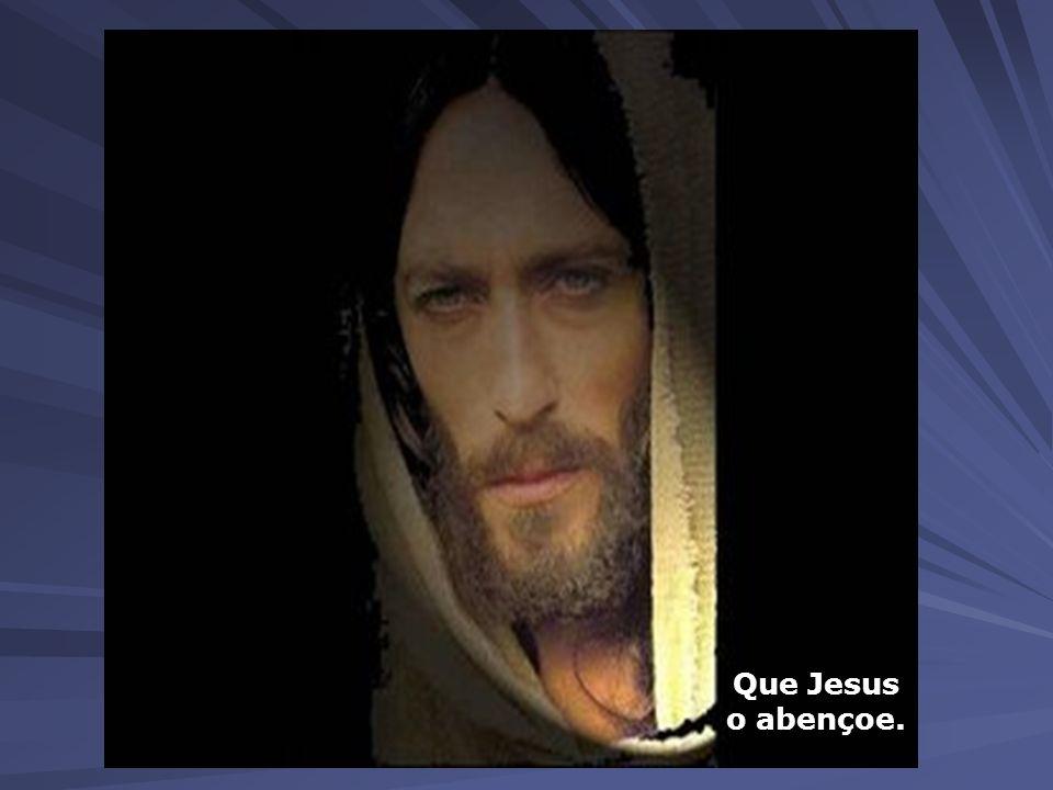Que Jesus o abençoe.