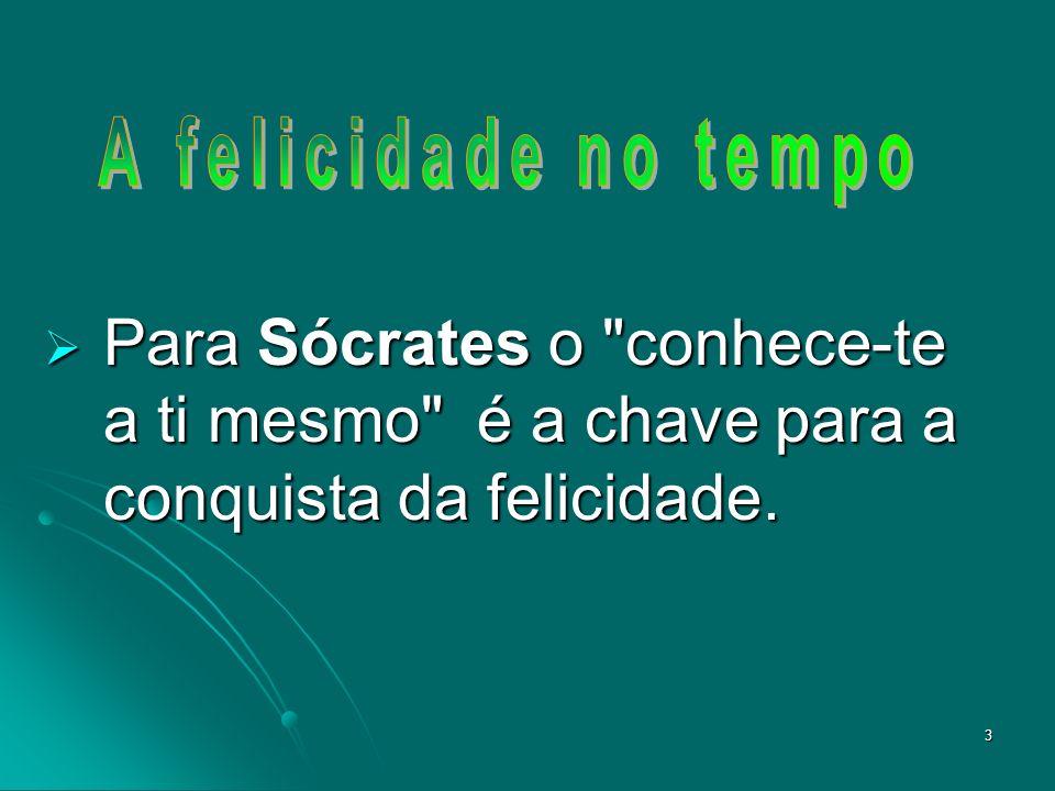 3 Para Sócrates o conhece-te a ti mesmo é a chave para a conquista da felicidade.