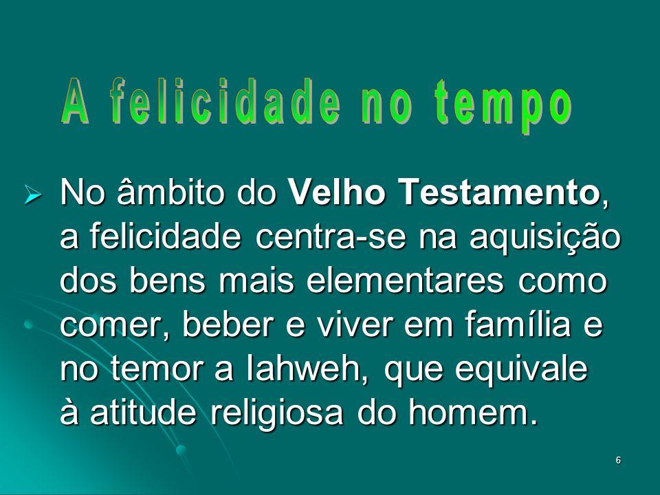 7 Na dimensão do Novo Testamento, a felicidade está nas bem-aventuranças prometidas por Jesus.