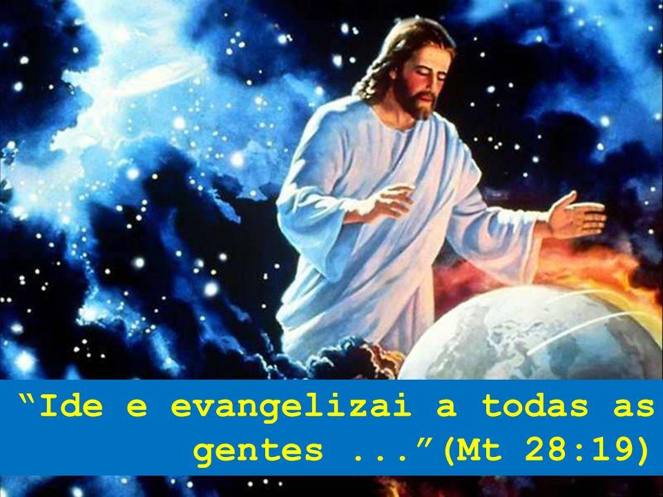 31 Ide e evangelizai a todas as gentes...(Mt 28:19)