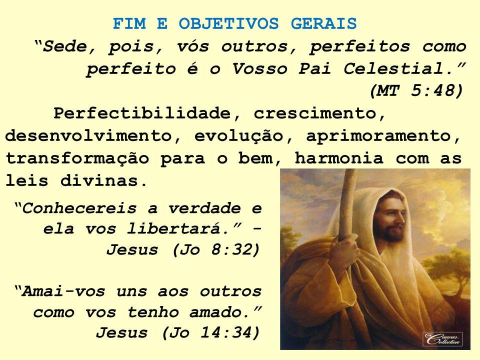 FIM E OBJETIVOS GERAIS Sede, pois, vós outros, perfeitos como perfeito é o Vosso Pai Celestial. (MT 5:48) Perfectibilidade, crescimento, desenvolvimen