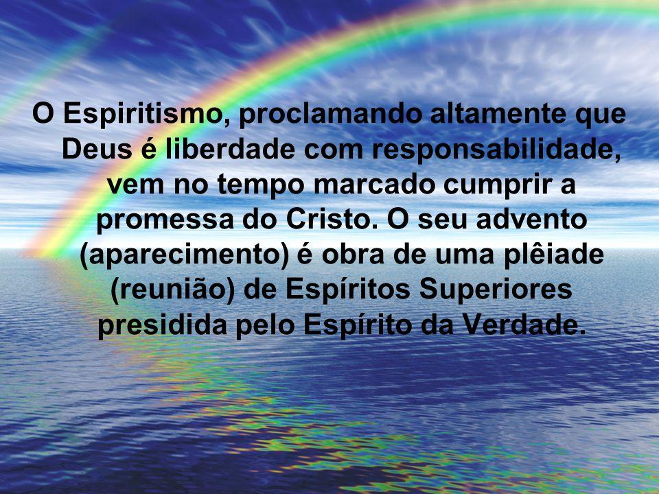 O Espiritismo, proclamando altamente que Deus é liberdade com responsabilidade, vem no tempo marcado cumprir a promessa do Cristo. O seu advento (apar