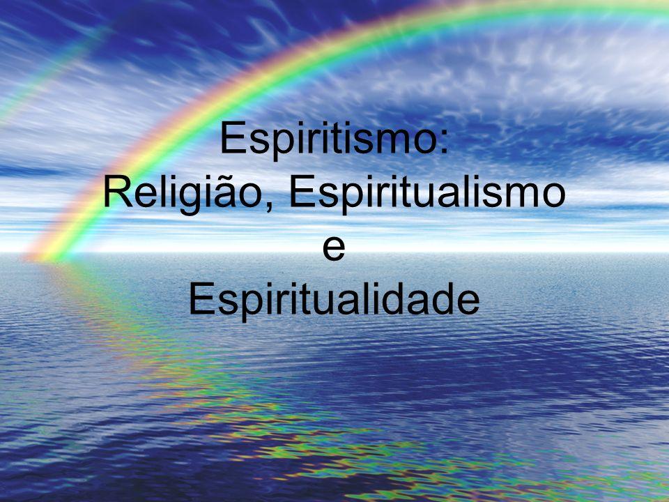 Espiritismo: Religião, Espiritualismo e Espiritualidade