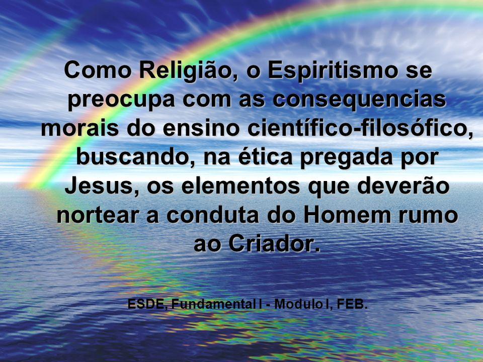 Como Religião, o Espiritismo se preocupa com as consequencias morais do ensino científico-filosófico, buscando, na ética pregada por Jesus, os element