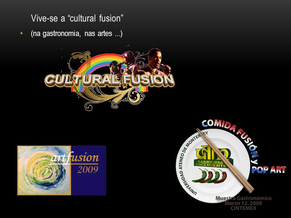 Vive-se a cultural fusion (na gastronomia, nas artes...)