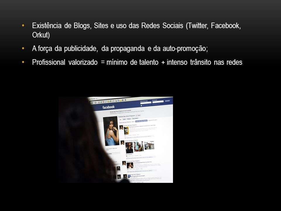 Existência de Blogs, Sites e uso das Redes Sociais (Twitter, Facebook, Orkut) A força da publicidade, da propaganda e da auto-promoção; Profissional v
