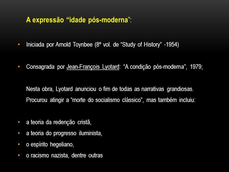 A expressão idade pós-moderna : Iniciada por Arnold Toynbee (8º vol. de Study of History -1954) Consagrada por Jean-François Lyotard: A condição pós-m