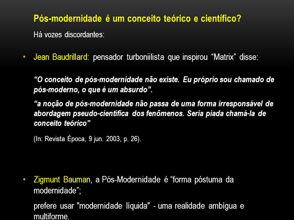 Pós-modernidade é um conceito teórico e científico? Há vozes discordantes: Jean Baudrillard: pensador turboniilista que inspirou Matrix disse: O conce