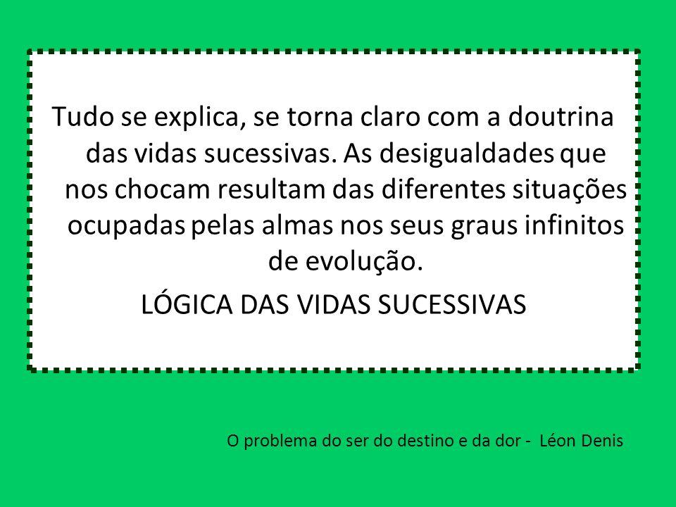 O problema do ser do destino e da dor - Léon Denis Tudo se explica, se torna claro com a doutrina das vidas sucessivas. As desigualdades que nos choca