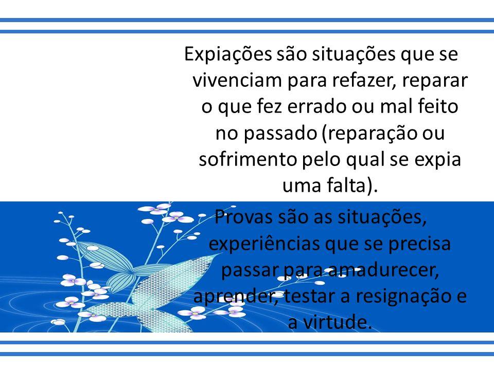 Expiações são situações que se vivenciam para refazer, reparar o que fez errado ou mal feito no passado (reparação ou sofrimento pelo qual se expia um