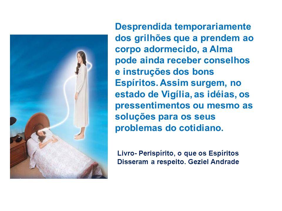 Desprendida temporariamente dos grilhões que a prendem ao corpo adormecido, a Alma pode ainda receber conselhos e instruções dos bons Espíritos. Assim