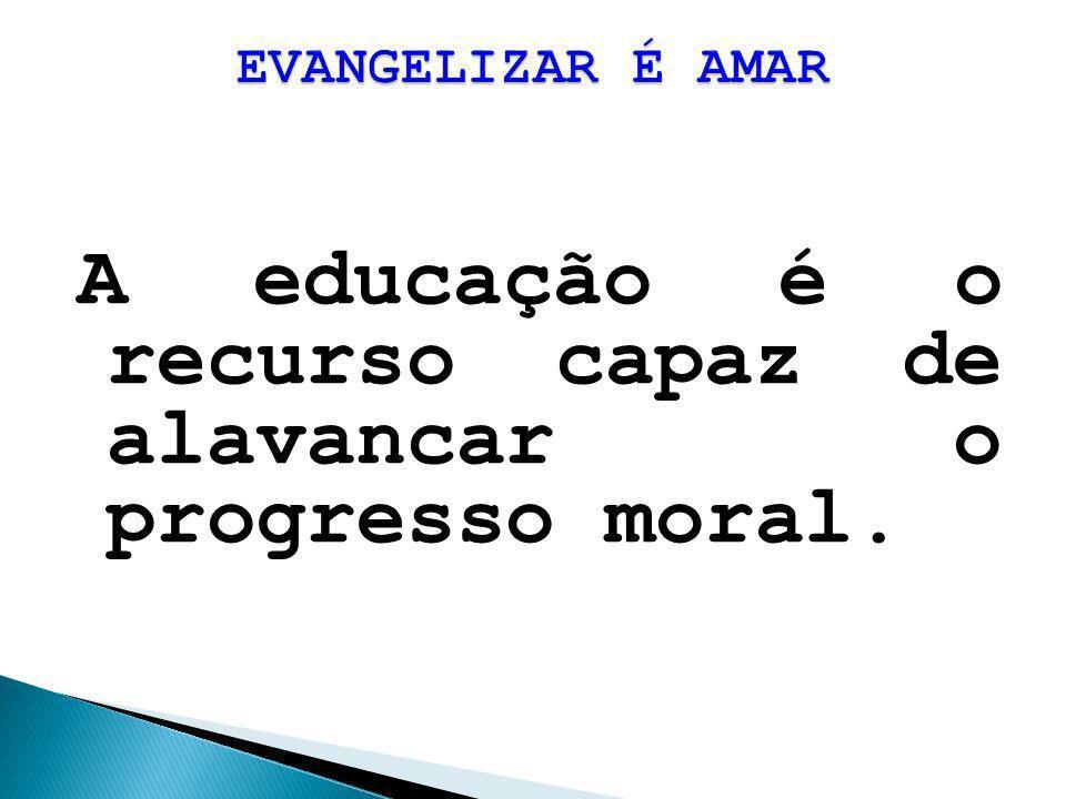 A educação é o recurso capaz de alavancar o progresso moral.
