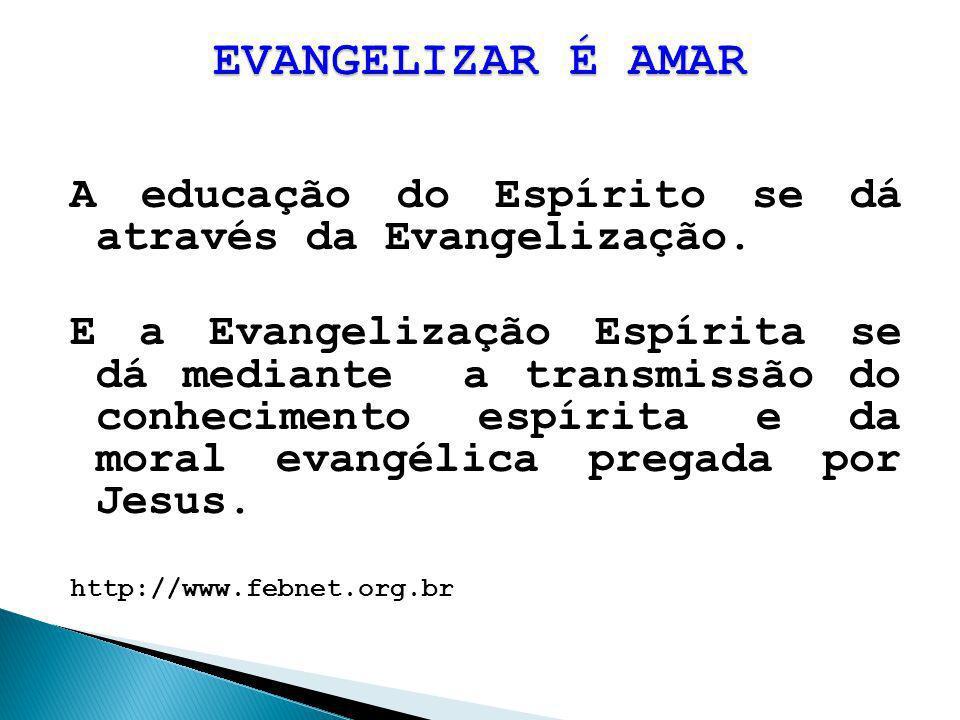 A educação do Espírito se dá através da Evangelização. E a Evangelização Espírita se dá mediante a transmissão do conhecimento espírita e da moral eva