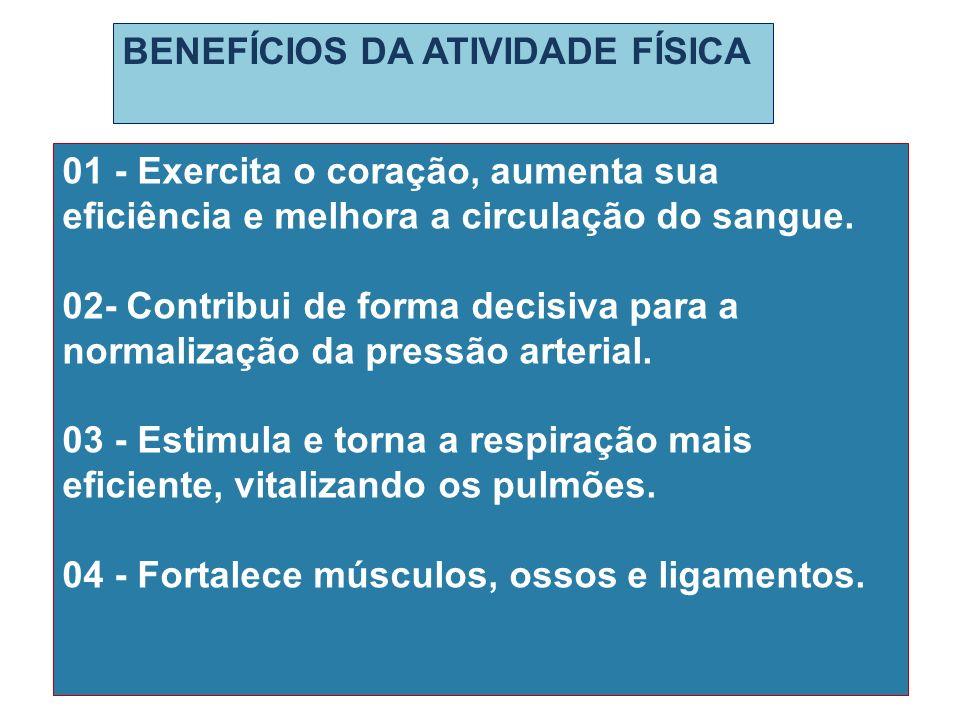 BENEFÍCIOS DA ATIVIDADE FÍSICA 01 - Exercita o coração, aumenta sua eficiência e melhora a circulação do sangue. 02- Contribui de forma decisiva para