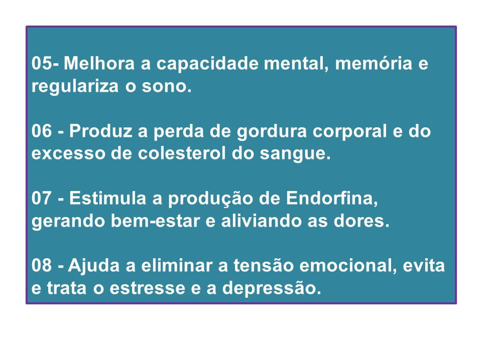 05- Melhora a capacidade mental, memória e regulariza o sono. 06 - Produz a perda de gordura corporal e do excesso de colesterol do sangue. 07 - Estim