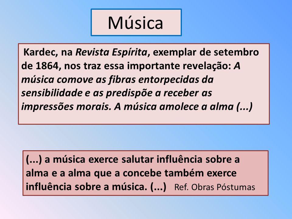 Kardec, na Revista Espírita, exemplar de setembro de 1864, nos traz essa importante revelação: A música comove as fibras entorpecidas da sensibilidade