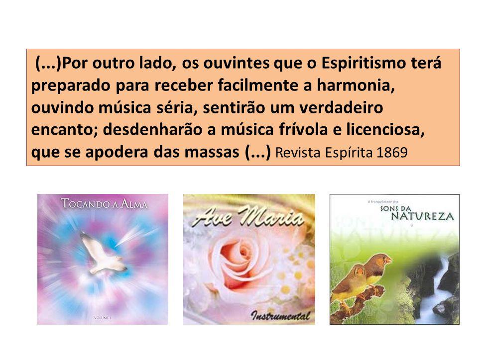 (...)Por outro lado, os ouvintes que o Espiritismo terá preparado para receber facilmente a harmonia, ouvindo música séria, sentirão um verdadeiro enc