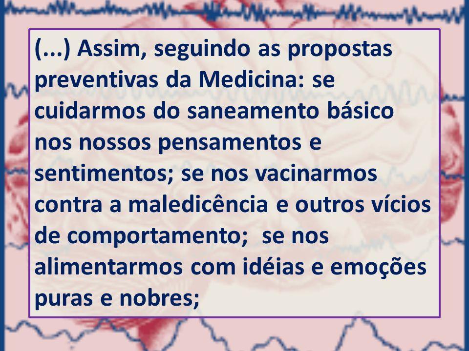 (...) Assim, seguindo as propostas preventivas da Medicina: se cuidarmos do saneamento básico nos nossos pensamentos e sentimentos; se nos vacinarmos