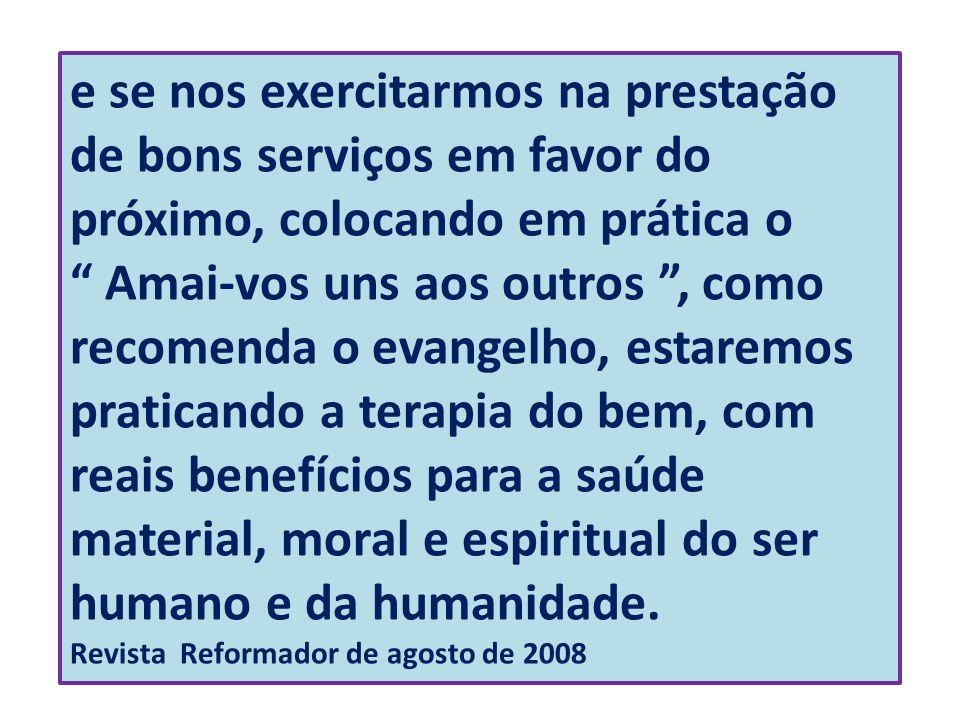 e se nos exercitarmos na prestação de bons serviços em favor do próximo, colocando em prática o Amai-vos uns aos outros, como recomenda o evangelho, e
