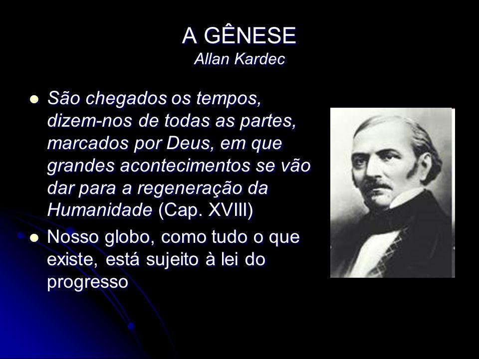 A GÊNESE Allan Kardec São chegados os tempos, dizem-nos de todas as partes, marcados por Deus, em que grandes acontecimentos se vão dar para a regener
