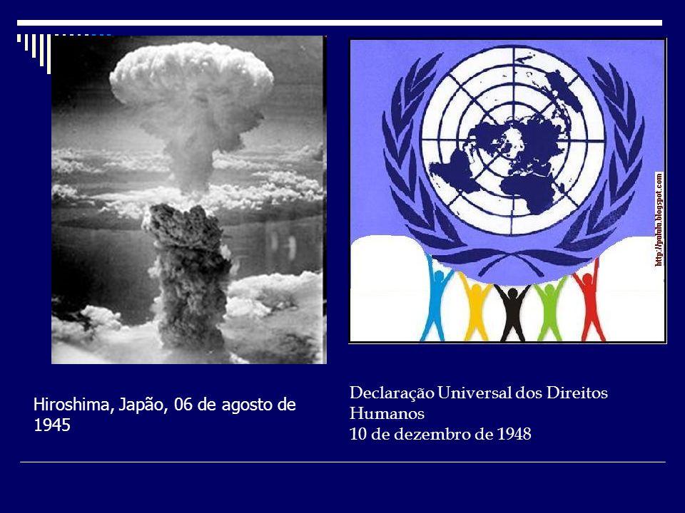 Declaração Universal dos Direitos Humanos 10 de dezembro de 1948 Hiroshima, Japão, 06 de agosto de 1945