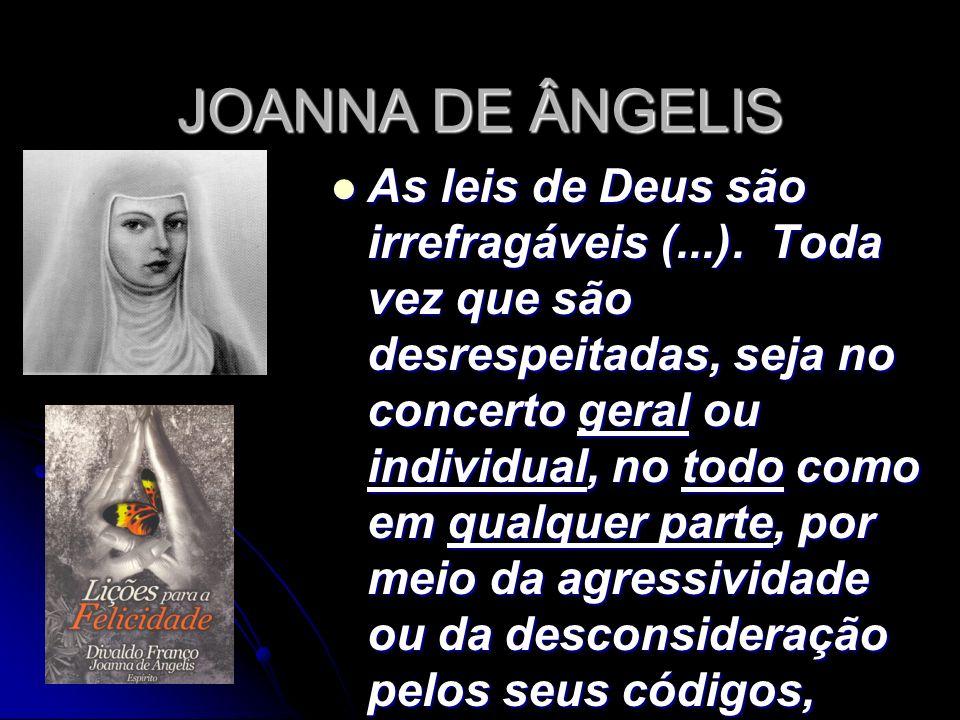 JOANNA DE ÂNGELIS As leis de Deus são irrefragáveis (...). Toda vez que são desrespeitadas, seja no concerto geral ou individual, no todo como em qual