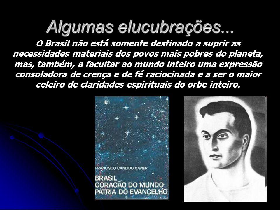 Algumas elucubrações... O Brasil não está somente destinado a suprir as necessidades materiais dos povos mais pobres do planeta, mas, também, a facult