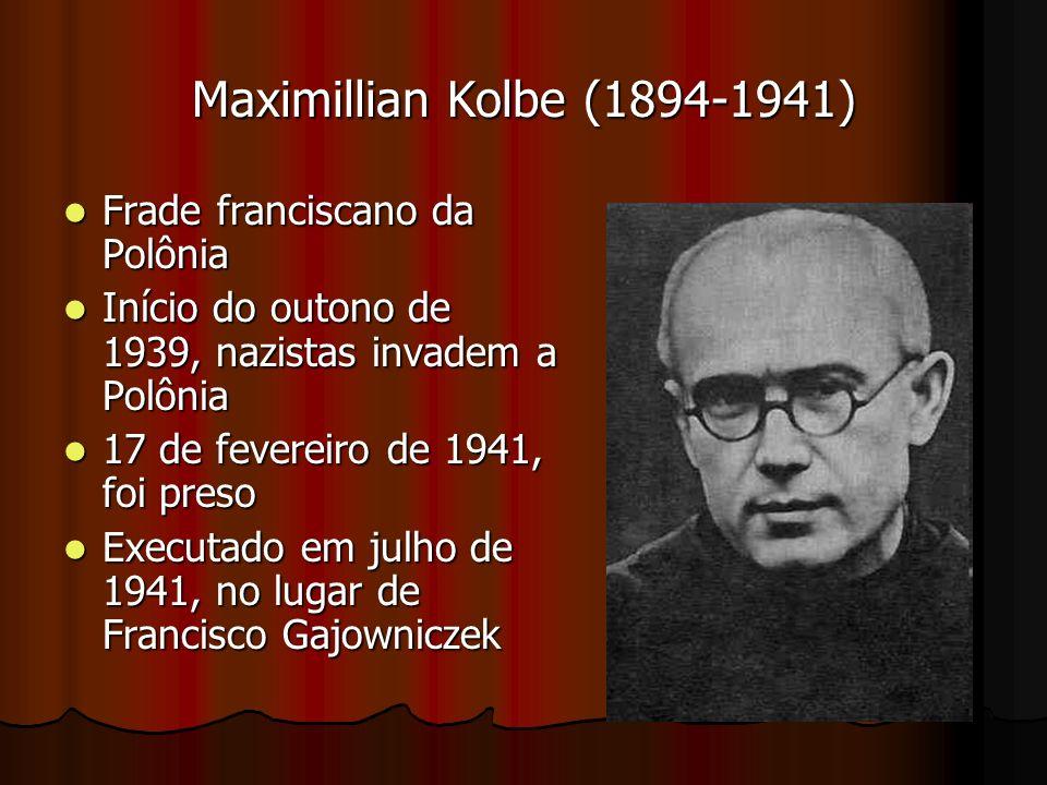 Maximillian Kolbe (1894-1941) Frade franciscano da Polônia Frade franciscano da Polônia Início do outono de 1939, nazistas invadem a Polônia Início do