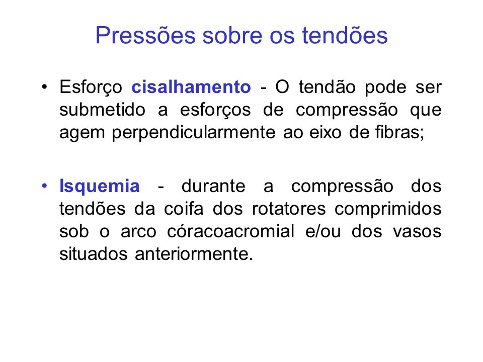 Pressões sobre os tendões Esforço cisalhamento - O tendão pode ser submetido a esforços de compressão que agem perpendicularmente ao eixo de fibras; I