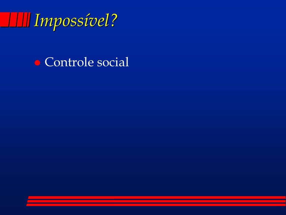 Impossível? l Controle social