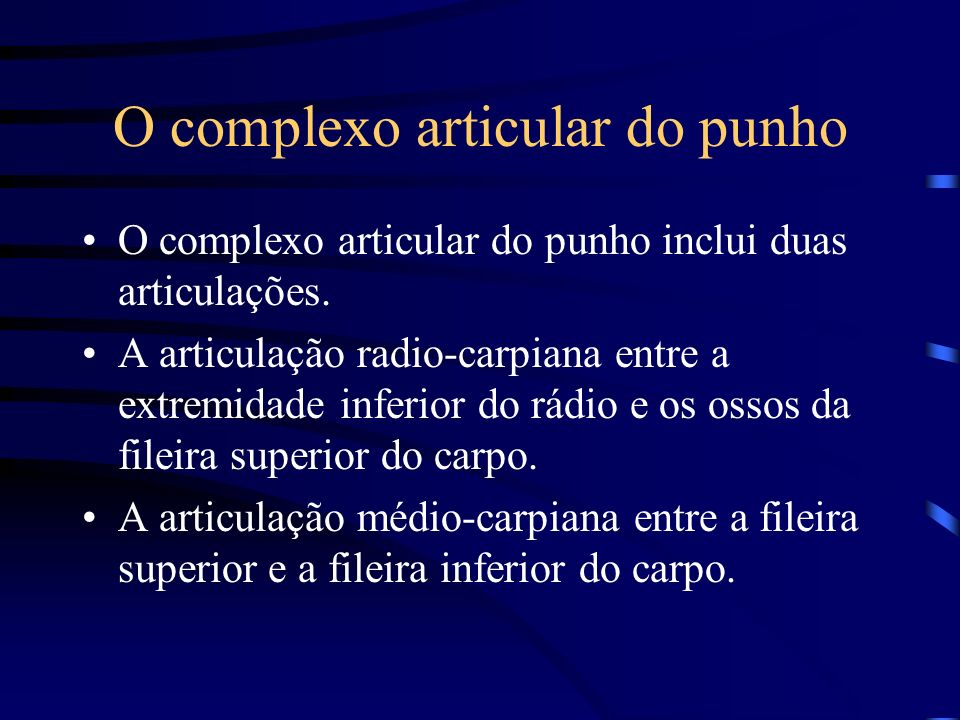 O complexo articular do punho O complexo articular do punho inclui duas articulações. A articulação radio-carpiana entre a extremidade inferior do rád