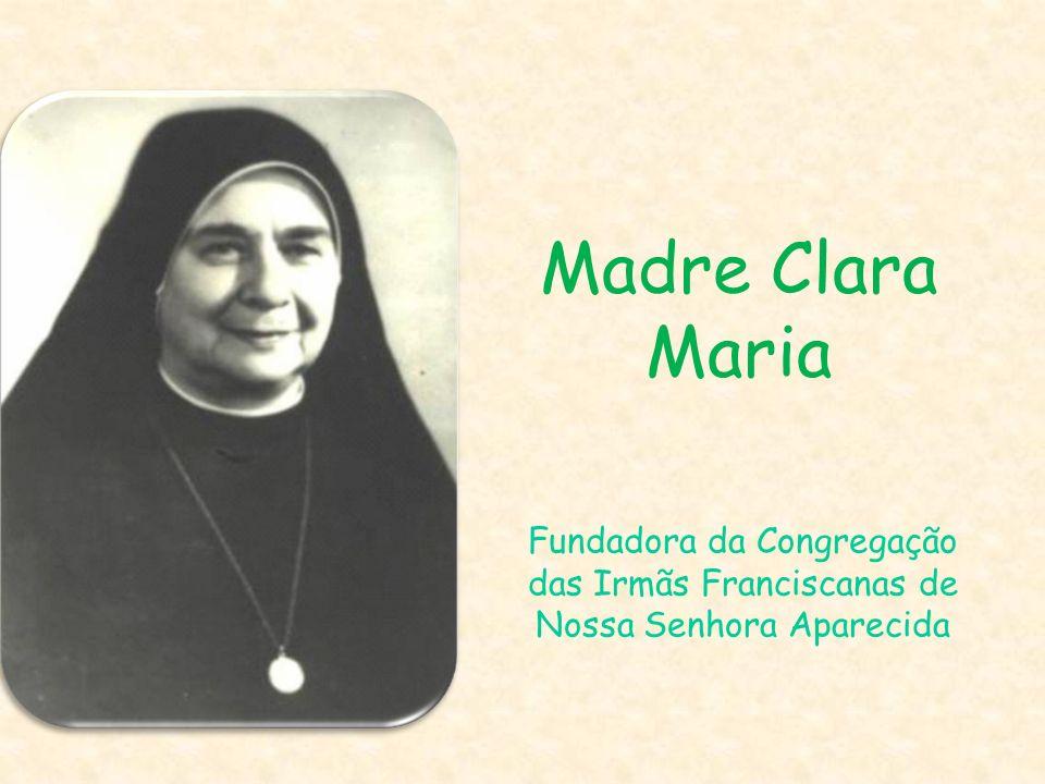 Fundadora da Congregação das Irmãs Franciscanas de Nossa Senhora Aparecida Madre Clara Maria