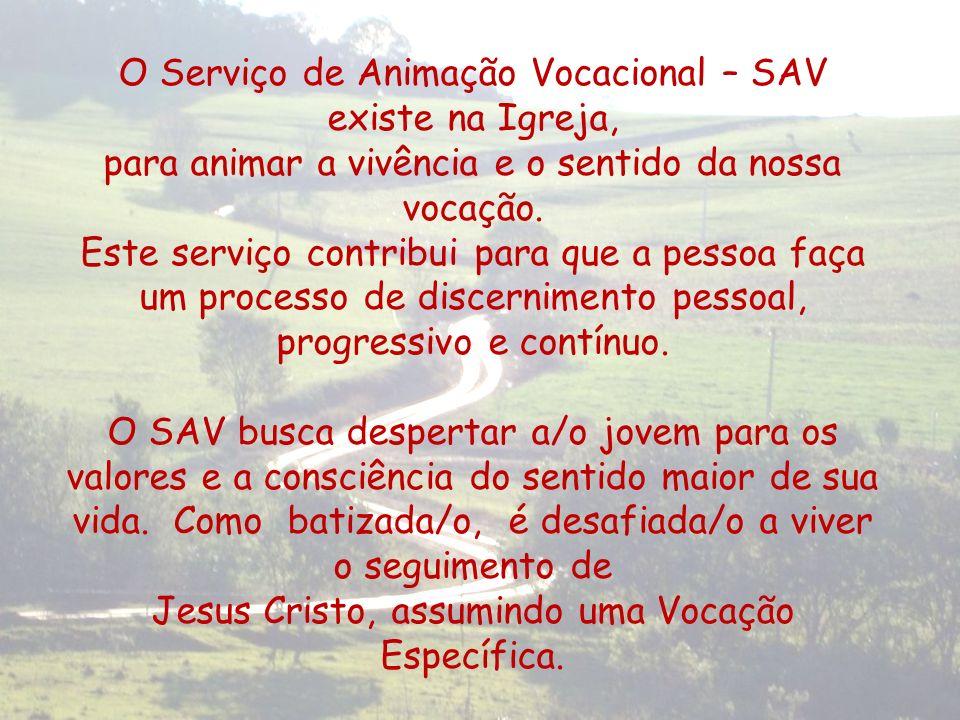 O Serviço de Animação Vocacional – SAV existe na Igreja, para animar a vivência e o sentido da nossa vocação. Este serviço contribui para que a pessoa