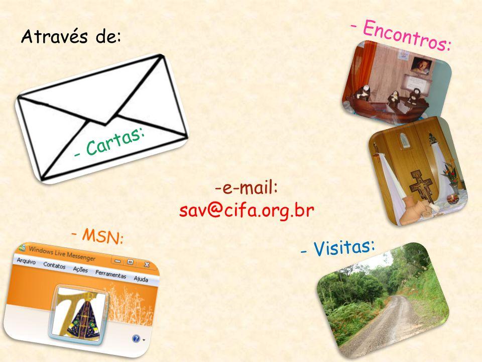 Através de: - Cartas: -e-mail: sav@cifa.org.br - MSN: - Visitas: - Encontros: