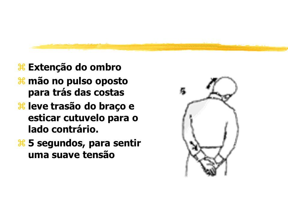 zExtenção do ombro zmão no pulso oposto para trás das costas zleve trasão do braço e esticar cutuvelo para o lado contrário.