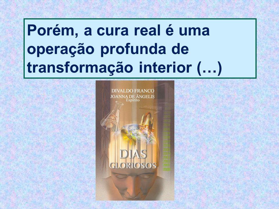Porém, a cura real é uma operação profunda de transformação interior (…)