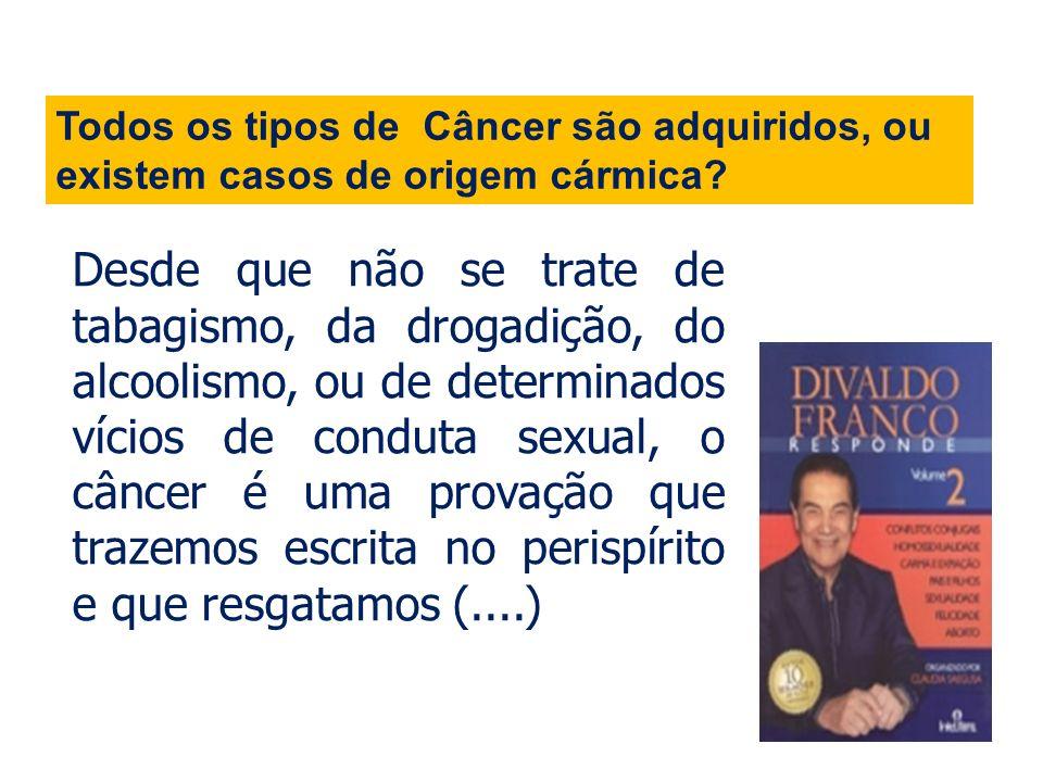 Todos os tipos de Câncer são adquiridos, ou existem casos de origem cármica? Desde que não se trate de tabagismo, da drogadição, do alcoolismo, ou de