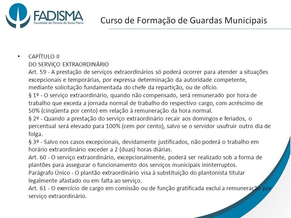 CAPÍTULO II DO SERVIÇO EXTRAORDINÁRIO Art. 59 - A prestação de serviços extraordinários só poderá ocorrer para atender a situações excepcionais e temp