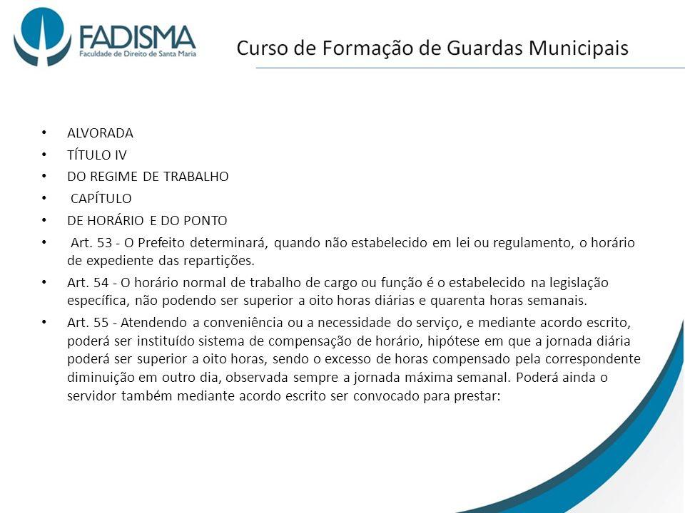ALVORADA TÍTULO IV DO REGIME DE TRABALHO CAPÍTULO DE HORÁRIO E DO PONTO Art. 53 - O Prefeito determinará, quando não estabelecido em lei ou regulament