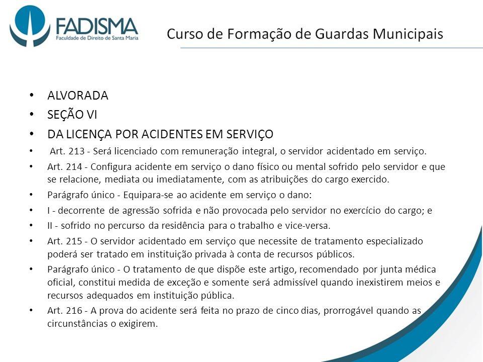 ALVORADA SEÇÃO VI DA LICENÇA POR ACIDENTES EM SERVIÇO Art. 213 - Será licenciado com remuneração integral, o servidor acidentado em serviço. Art. 214