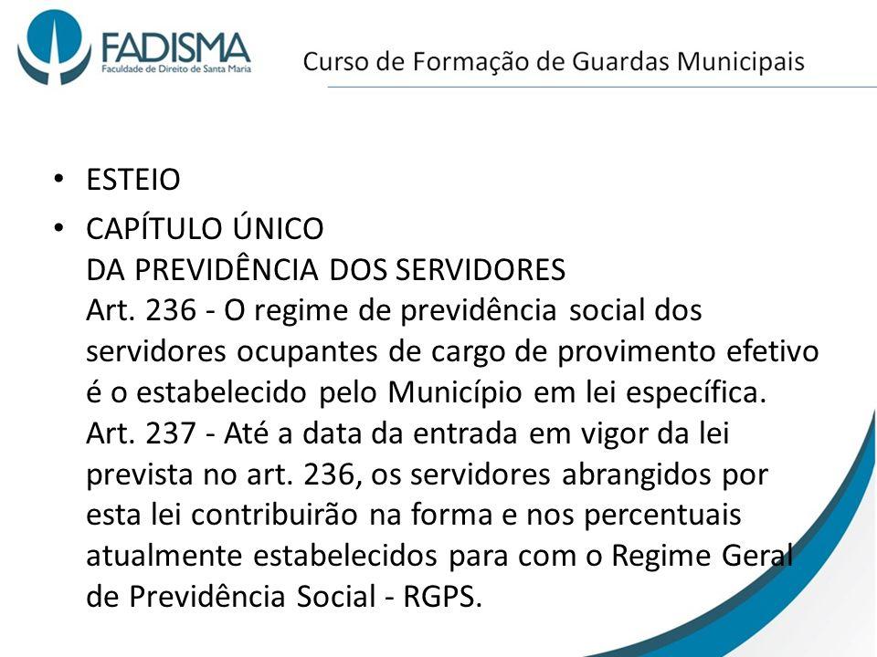 ESTEIO CAPÍTULO ÚNICO DA PREVIDÊNCIA DOS SERVIDORES Art. 236 - O regime de previdência social dos servidores ocupantes de cargo de provimento efetivo