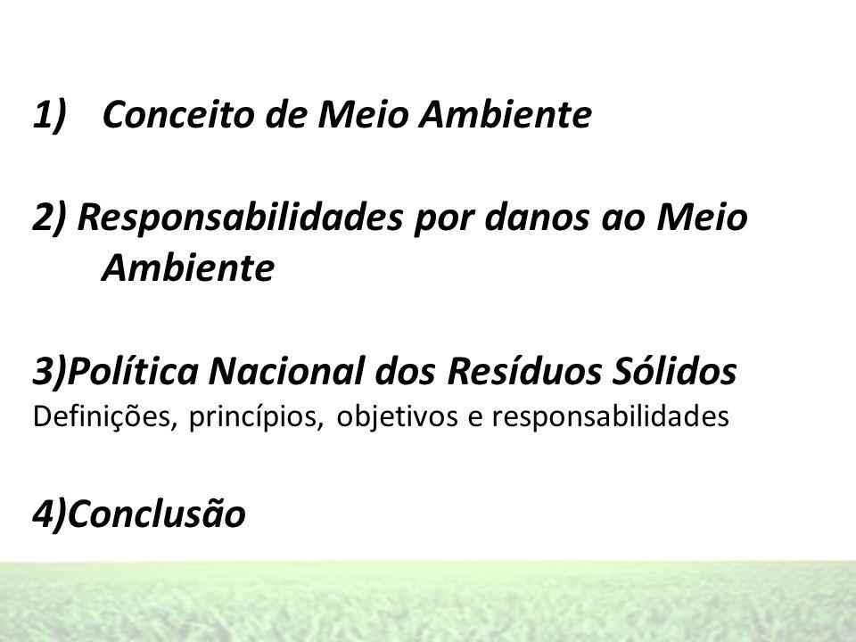 1)Conceito de Meio Ambiente 2) Responsabilidades por danos ao Meio Ambiente 3)Política Nacional dos Resíduos Sólidos Definições, princípios, objetivos