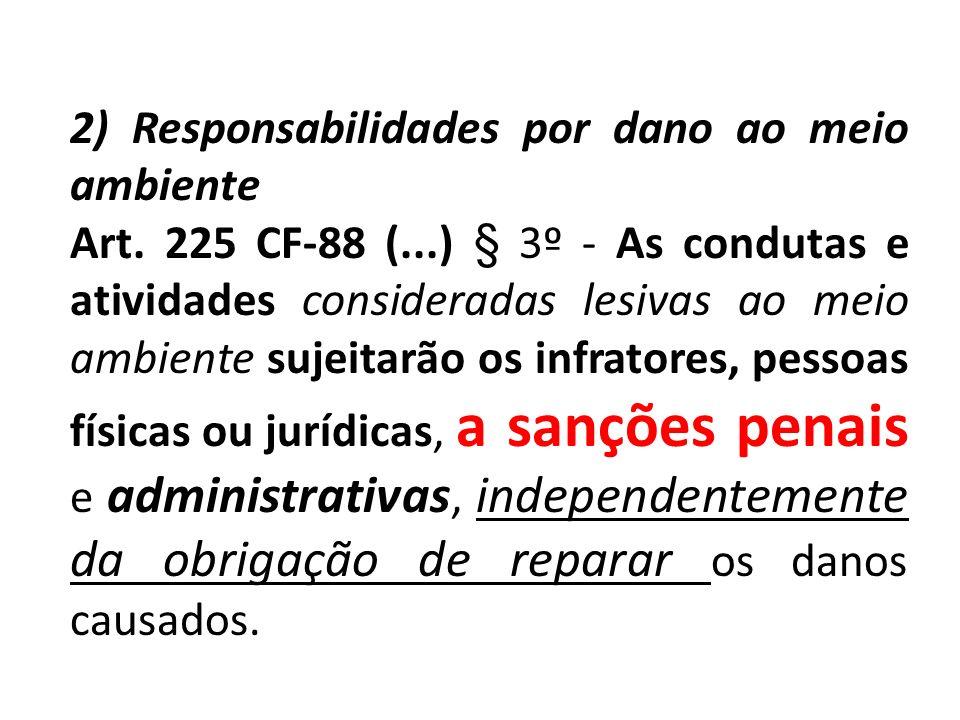 2) Responsabilidades por dano ao meio ambiente Art. 225 CF-88 (...) § 3º - As condutas e atividades consideradas lesivas ao meio ambiente sujeitarão o