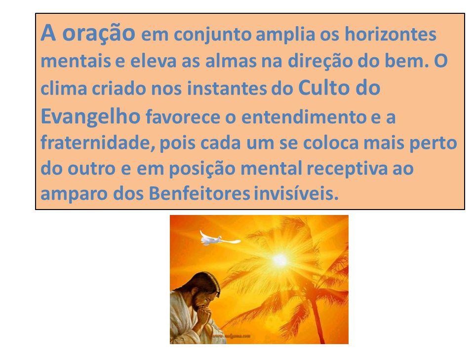 A oração em conjunto amplia os horizontes mentais e eleva as almas na direção do bem. O clima criado nos instantes do Culto do Evangelho favorece o en