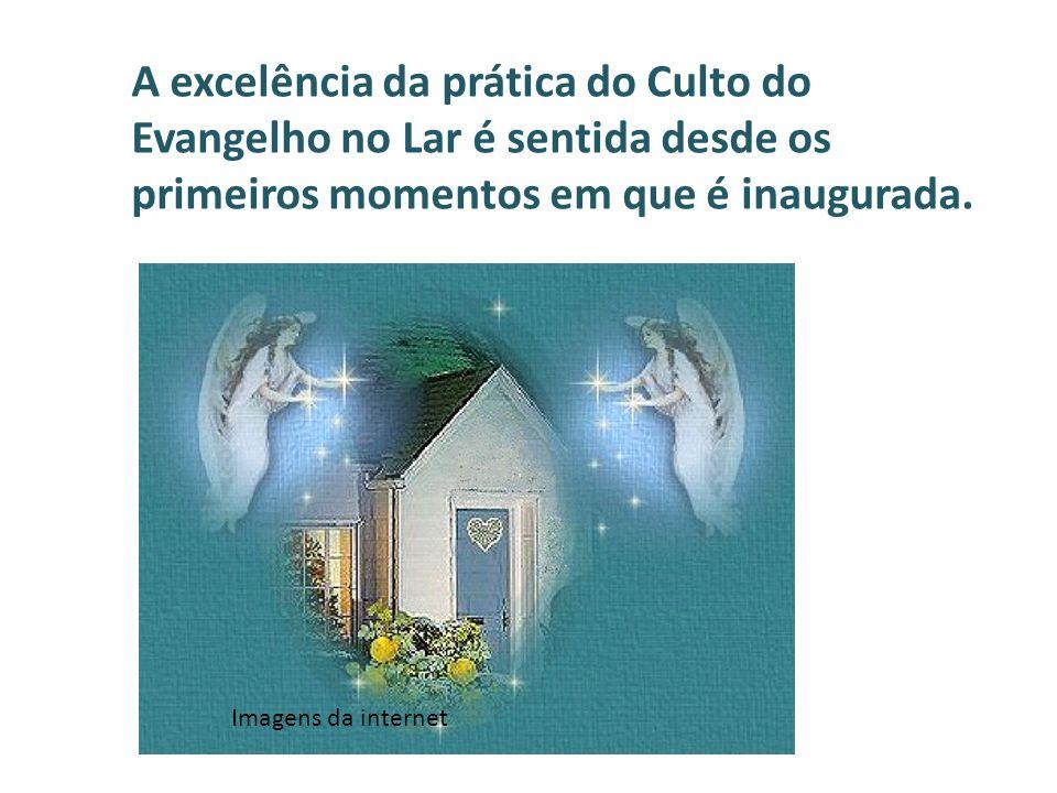 A excelência da prática do Culto do Evangelho no Lar é sentida desde os primeiros momentos em que é inaugurada. Imagens da internet