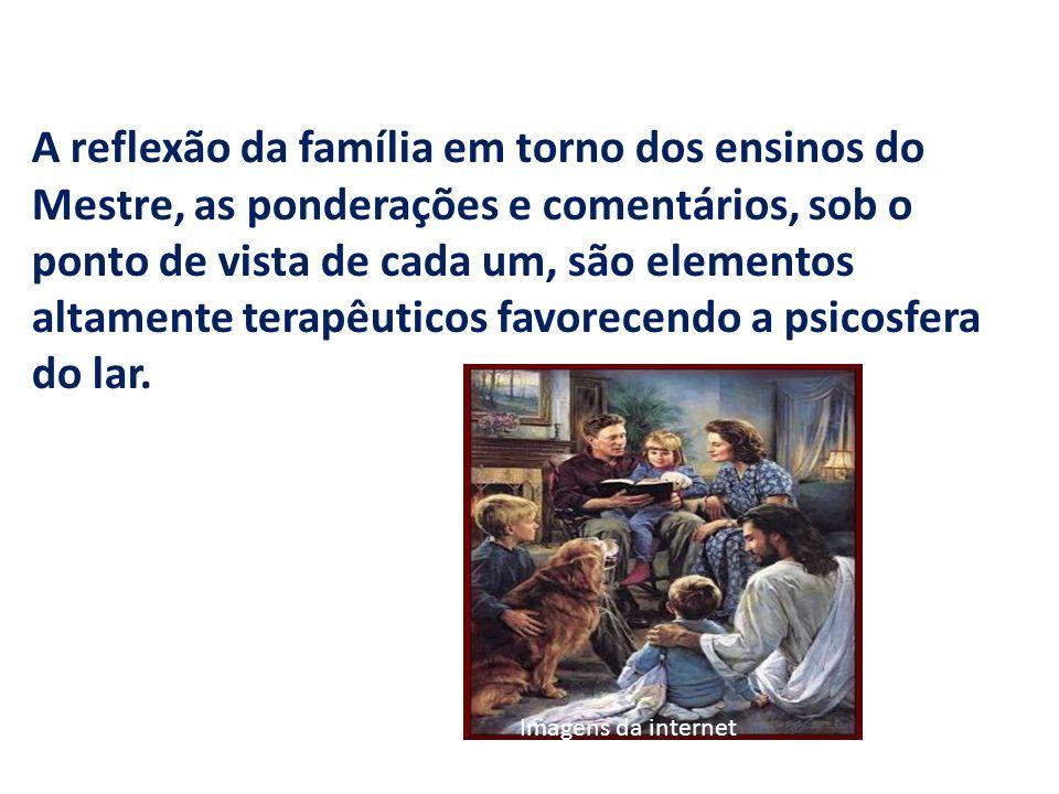 A reflexão da família em torno dos ensinos do Mestre, as ponderações e comentários, sob o ponto de vista de cada um, são elementos altamente terapêuti