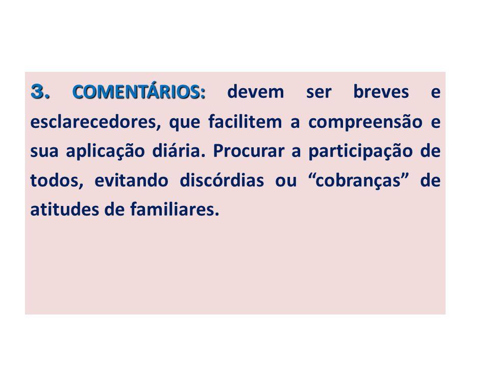 3. COMENTÁRIOS: 3. COMENTÁRIOS: devem ser breves e esclarecedores, que facilitem a compreensão e sua aplicação diária. Procurar a participação de todo