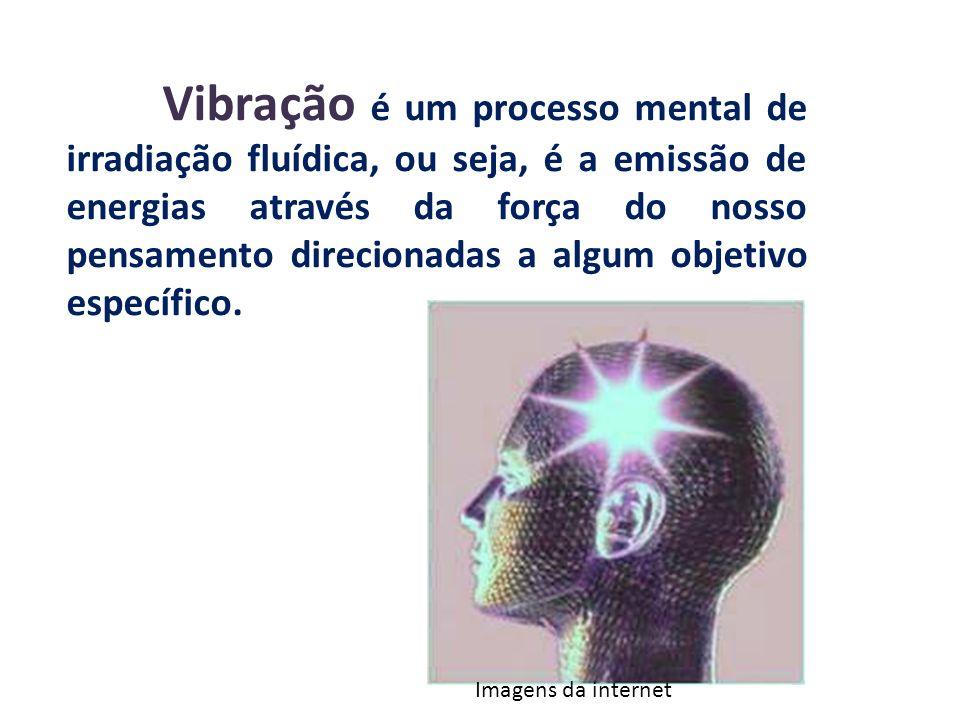 Vibração é um processo mental de irradiação fluídica, ou seja, é a emissão de energias através da força do nosso pensamento direcionadas a algum objet